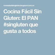 Cocina Fácil Sin Gluten: El PAN #singluten que gusta a todos