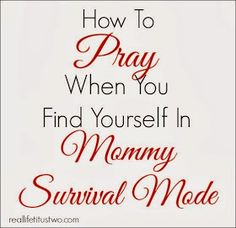 How to pray when you are in survival mode