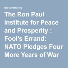 The Ron Paul Institute for Peace and Prosperity : Fool's Errand: NATO Pledges Four More Years of War in Afghanistan