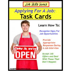 Life Skills Special Education Task Cards: APPLYING FOR A JOB  This brand new Life Skills Special Education Task Card set contains 42 task cards depicting scenarios and a choice of three responses per card (one is correct/answer key included). Using visuals and real-life pictures that teens and young adults can relate to, each task card allows the student to respond verbally, point to the correct answer, or mark the answer.   Available at http://www.AutismEducators.com!