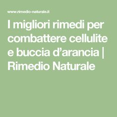I migliori rimedi per combattere cellulite e buccia d'arancia | Rimedio Naturale Anti Cellulite, Feel Good, The Cure, Health Fitness, Hair Beauty, Weight Loss, Workout, Motivation, Feelings
