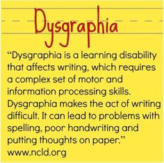 Although there is no cure for dysgraphia, there are many therapies and learning techniques that can simplify the learning process for dysgraphic students and foster improved handwriting and overall writing abilities.