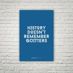 History Doesn't Remember Quitters Poster