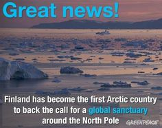 Finland calls for sanctuary around the North Pole. #SaveTheArtic #Greenpeace www.savethearctic.org
