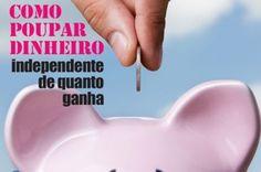 6 estratégias para poupar dinheiro a qualquer custo e independente de quanto você ganha.