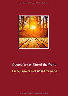 Quotes for the Elite of the World: The best quotes from around the world von Önder Demir http://www.amazon.de/dp/3735761674/ref=cm_sw_r_pi_dp_mfqwub1SKJDT2