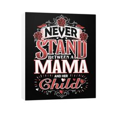 """""""Never Stand Between a Mama and Her Child!"""" Vertical Canvas"""