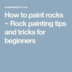 How to paint rocks ~ Rock painting tips and tricks for beginners