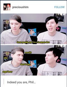 :D Phil is just a beautiful cinnamon roll how could we and Dan not call him that????