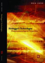 HEIDEGGER'S TECHNOLOGIES: POSTPHENOMENOLOGICAL PERSPECTIVES ~ Don Ihde ~ Fordham University Press ~ 2010