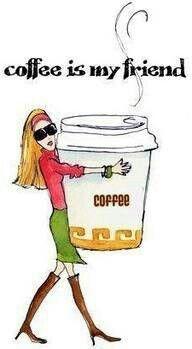 Coffee is my friend too
