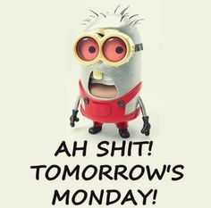 Oh S/#$!!!!! Here comes Monday.