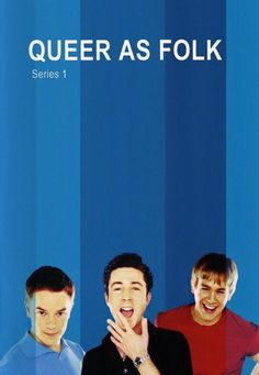 Queer As Folk - UK - the original and the best version :)