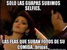 Sólo las guapas subimos selfies.  Las feas suben fotos de comida.  Brujas.  Jajaaajaaa