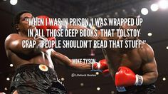 """""""When I was in prison, I was wrapped up in all those deep books. That Tolstoy crap - people shouldn't read that stuff."""" - Mike Tyson #quote #lifehack #miketyson"""