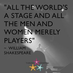 """""""ALL THE WORLD'S A STAGE AND ALL THE MEN AND WOMEN MERELY PLAYERS"""" ~  WILLIAM #SHAKESPEARE  Check out our latest #ThrowStarfish #Podcast #Episode in the link on our profile.    #StartUp #StartUps #SmallBiz #Success #Social #Sharing #Ideas #Training #Educate #Entertain #Inspire #Inspiration #Leadership #Business #Marketing #Motivation #Tech #iTunes #Stitcher #Listen #Quote #Quotes #LifeHacks #GrowthHacking #Life #Entrepreneur"""