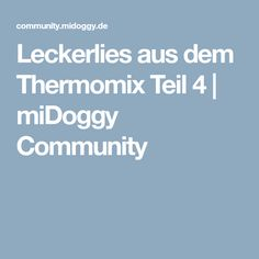 Leckerlies aus dem Thermomix Teil 4 | miDoggy Community