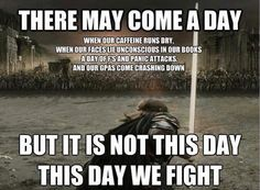 But it is not this day! | Aragorn Finals Meme