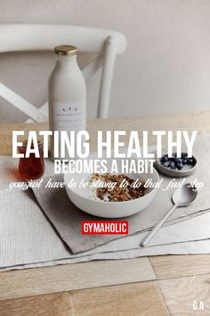Eating Healthy Becomes A Habit You just have to be strong to do that first step. http://www.gymaholic.co/nutrition