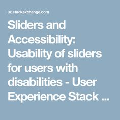 Sliders and Accessibility: Usability of sliders for users with disabilities - User Experience Stack Exchange