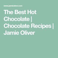 The Best Hot Chocolate   Chocolate Recipes   Jamie Oliver