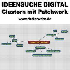 PATCHWORK-KENNENLERNKURS TEIL 1: Clustern. http://www.rindlerwahn.de/clustern-mit-patchwork/ Dein Schreibcoach