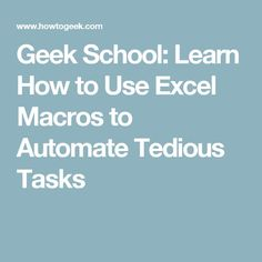 Geek School: Learn How to Use Excel Macros to Automate Tedious Tasks