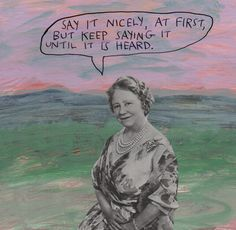 """stoicmike: """"Say it nicely, at first, but keep saying it until it is heard. – Michael Lipsey """""""
