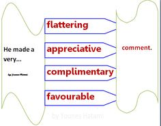 to make a flattering, appreciative, complimentary, favourable comment.