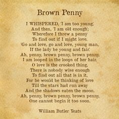 William Butler Yeats | Brown Penny... by far one of my favorites #nationalpoetryday
