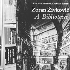 A Biblioteca, de Zoran Zivcovic *Novo post em genedetraca.blogs.sapo.pt* #bookstagram #library #zoranzivcovich