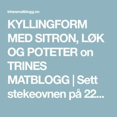 KYLLINGFORM MED SITRON, LØK OG POTETER on TRINES MATBLOGG | Sett stekeovnen på 225 grader, over- og undervarme. Vask (og eventuell skrell) potetene. Dersom… Recipes, Food Recipes, Rezepte, Recipe, Cooking Recipes