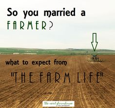 so you married a farmer? what to expect from life on the farm.