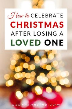 How do you celebrate Christmas when someone you love has died? Learn from someone who has been through it as you mourn this holiday season.
