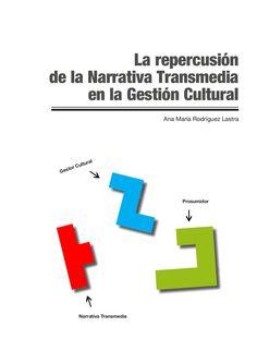 La repercusión de la Narrativa Transmedia en la gestión cultural by Ana  Lastra