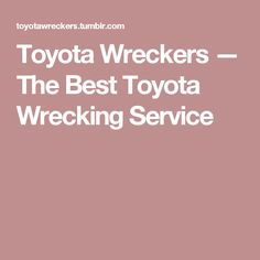 Toyota Wreckers — The Best Toyota Wrecking Service