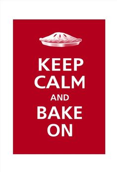 KEEP CALM AND BAKE ON!