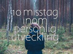 Nyansering på tema personlig utveckling - läsvärt.  http://vuxetvaxande.se/2015/10/10/10-misstag-inom-personlig-utveckling/