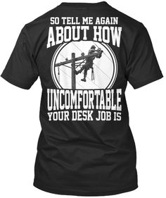 Discover Lineman It's Not A Desk Job T-Shirt from Linemen, a custom product made just for you by Teespring. Lineman Love, Power Lineman, Lineman Tattoo, Electrical Lineman, Journeyman Lineman, Lineman Shirts, Wife And Kids, Good Job, Desk