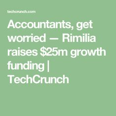 Accountants, get worried — Rimilia raises $25m growth funding     TechCrunch Credit Collection, Ai Applications, Raising, No Worries, Accounting, Business, Store, Business Illustration