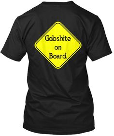Great Gobshite on Board shirt available through Teespring