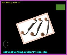 Wood Working Hand Tool 141824 - Woodworking Plans and Projects!