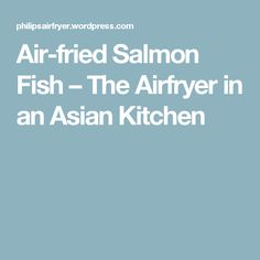 Air-fried Salmon Fish – The Airfryer in an Asian Kitchen