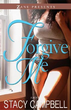 Forgive Me: A Novel by Stacy Campbell,http://www.amazon.com/dp/1593094582/ref=cm_sw_r_pi_dp_K.j3sb1BSQQCKSNJ