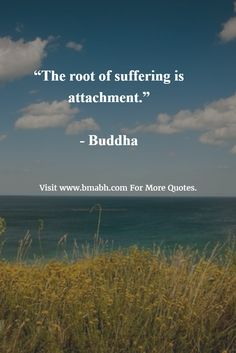 """""""The root of suffering is attachment."""" - Buddha"""