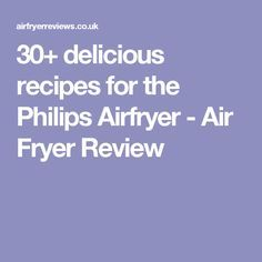 30+ delicious recipes for the Philips Airfryer - Air Fryer Review                                                                                                                                                                                 More