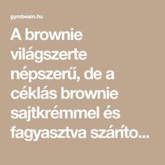 A brownie világszerte népszerű, de a céklás brownie sajtkrémmel és fagyasztva szárított málnával igazi ínyencség! Próbáld ki te magad! Math Equations, Fitness, Blog, Blogging