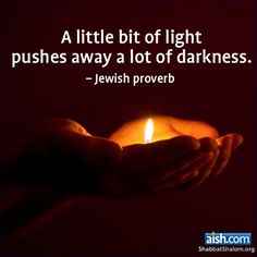 A little bit of light pushes away a lot of darkness ~Jewish Proverb Quotable Quotes, Wisdom Quotes, Life Quotes, Wall Quotes, Spiritual Quotes, Qoutes, Jewish Quotes, Hebrew Quotes, Jewish Humor