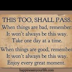 ~This too,shall pass...enjoy every great moment~