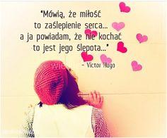 Mówią, że miłość to zaślepienie serca... #Hugo-Victor,  #Miłość, #Serce